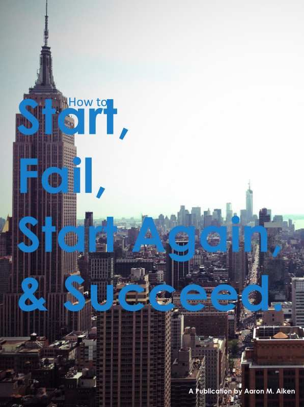 How to Start, Fail, Start Again, and Succeed